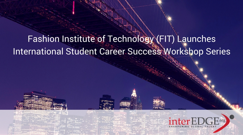 Fashion Institute of Technology (FIT) Launches International Student Career Success Workshop Series