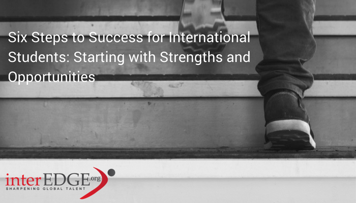 interEDGE - Six Steps to Success for International Students: Starting with Strengths and Opportunities